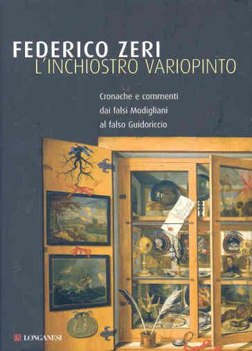 L'inchiostro variopinto. Cronache e commenti dai falsi Modigliani al falso Guidoriccio - Federico Zeri | Rochesterscifianimecon.com