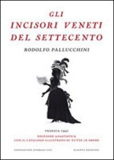 Gli incisori veneti del settecento (rist. anast.). Ediz. illustrata - Rodolfo Pallucchini   Rochesterscifianimecon.com