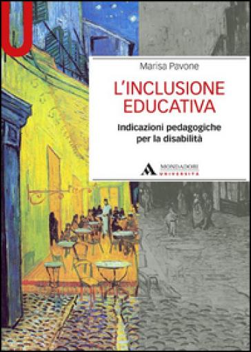 L'inclusione educativa. Indicazioni pedagogiche per la disabilità - Marisa Pavone | Thecosgala.com