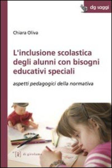 L'inclusione scolastica degli alunni con bisogni educativi speciali. Aspetti pedagogici della normativa - Chiara Oliva |