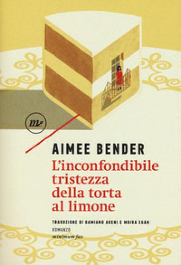 L'inconfondibile tristezza della torta al limone - Aimee Bender | Ericsfund.org