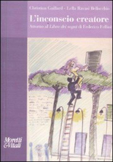 L'inconscio creatore. Attorno al «Libro dei sogni» di Federico Fellini - Lella Ravasi Bellocchio | Ericsfund.org