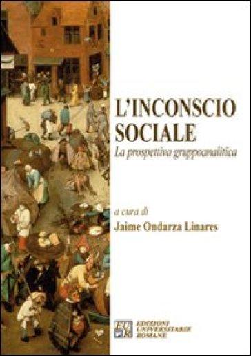 L'incoscio sociale. La prospettiva gruppoanalitica - Jaimes Ondarza Linares | Kritjur.org
