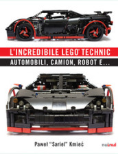 L incredibile Lego® Technic. Automobili, camion, robot e...