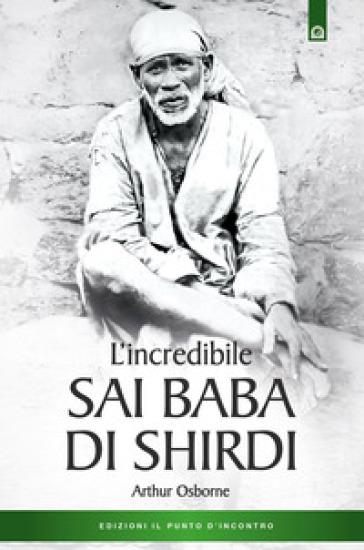 L'incredibile Sai Baba di Shirdi - Arthur Osborne | Thecosgala.com