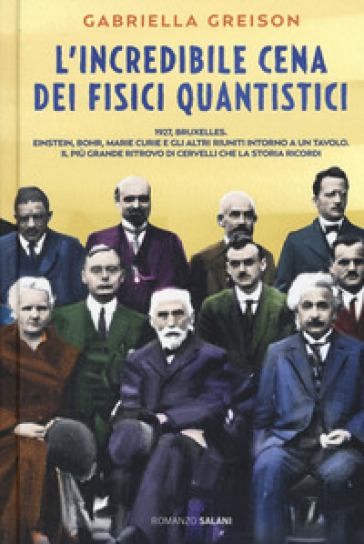 L'incredibile cena dei fisici quantistici - Gabriella Greison |