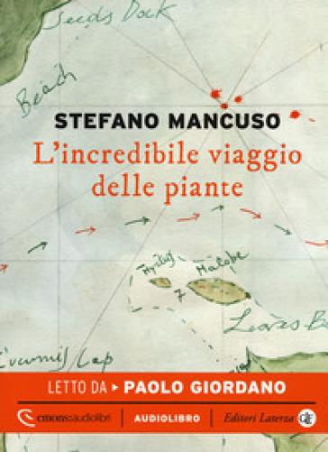 L'incredibile viaggio delle piante letto da Paolo Giordano. Audiolibro. CD Audio formato MP3 - Stefano Mancuso   Thecosgala.com