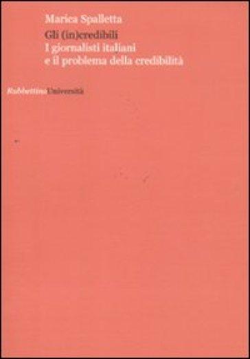 Gli (in)credibili. I giornalisti italiani e il problema della credibilità - Marica Spalletta   Jonathanterrington.com
