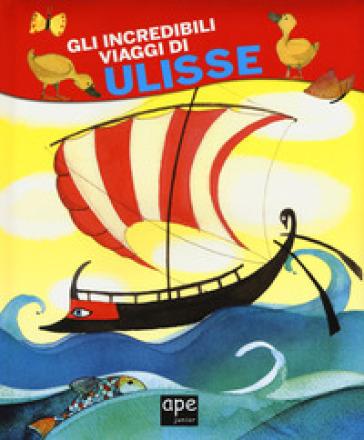 Gli incredibili viaggi di Ulisse. Ediz. a colori - Lodovica Cima |
