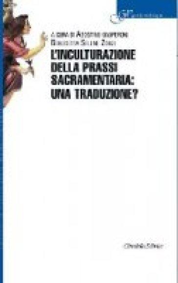 L'inculturazione della prassi sacramentaria: una traduzione? - A. Gasperoni |