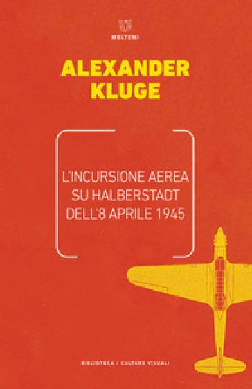 L'incursione aerea su Halbertstadt dell'8 aprile 1945 - Alexander Kluge | Rochesterscifianimecon.com