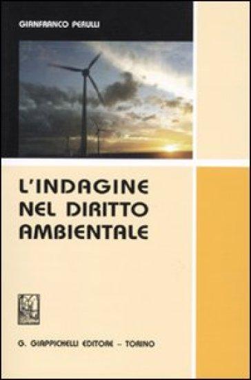 L'indagine nel diritto ambientale - Gianfranco Perulli |
