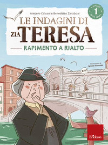 Le indagini di zia Teresa. I misteri della logica. 1: Rapimento a Rialto - Antonio Calvani | Thecosgala.com