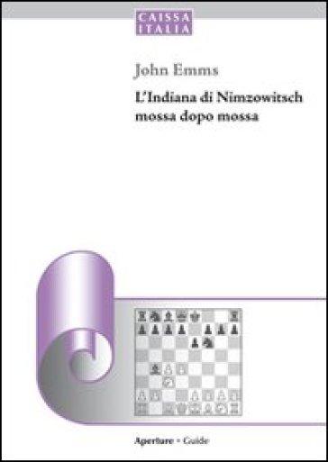 L'indiana di Nimzowitsch mossa dopo mossa - John Emms   Jonathanterrington.com
