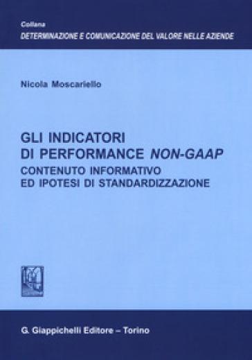 Gli indicatori di performance Non-GAAP. Contenuto informativo ed ipotesi di standardizzazione - Nicola Moscariello |