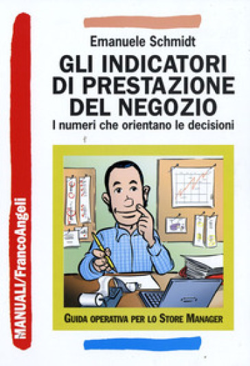 Gli indicatori di prestazione del negozio. I numeri che orientano le decisioni - Emanuele Schmidt | Thecosgala.com