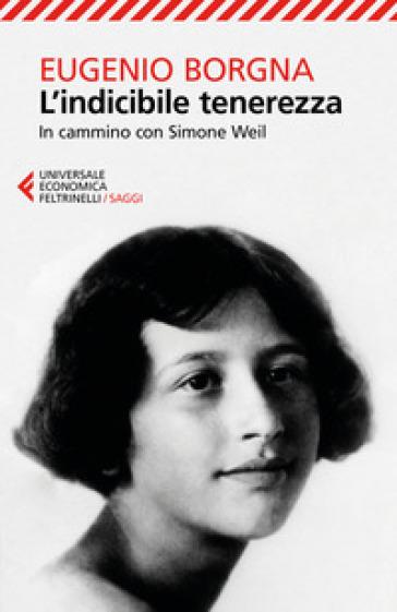 L'indicibile tenerezza. In cammino con Simone Weil - Eugenio Borgna | Jonathanterrington.com