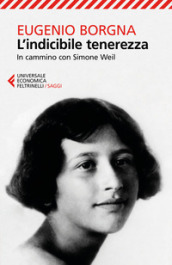L indicibile tenerezza. In cammino con Simone Weil