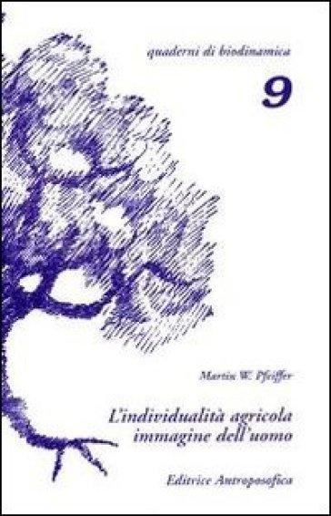 L'individualità agricola, immagine dell'uomo. Per la comprensione dei preparati usati nell'agricoltura biodinamica - Martin W. Pfeiffer | Jonathanterrington.com