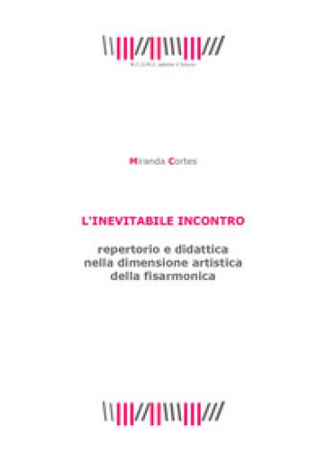 L'inevitabile incontro. Repertorio e didattica nella dimensione artistica della fisarmonica - Miranda Cortes |