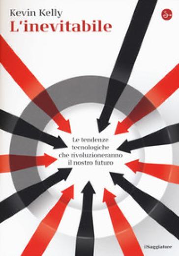 L'inevitabile. Le tendenze tecnologiche che rivoluzioneranno il nostro futuro - Kevin Kelly   Rochesterscifianimecon.com