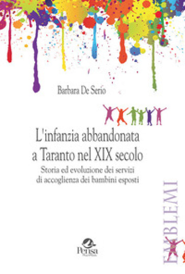 L'infanzia abbandonata a Taranto nel XIX secolo. Storia ed evoluzione dei servizi di accoglienza dei bambini esposti - Barbara De Serio | Kritjur.org