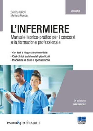 L'infermiere. Manuale teorico-pratico per i concorsi e la formazione professionale - Cristina Fabbri |