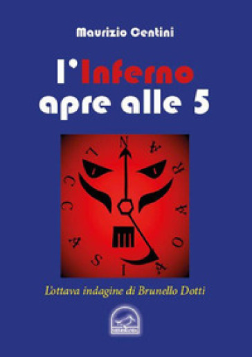 L'inferno apre alle 5. L'ottava indagine del criminologo Brunello Dotti - Maurizio Centini |