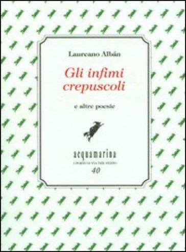 Gli infimi crepuscoli e altre poesie - Laureano Alban | Kritjur.org