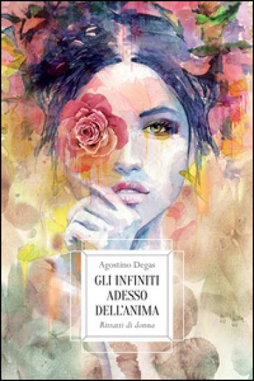 Gli infiniti adesso dell'anima. Ritratti di donna - Agostino Degas | Jonathanterrington.com