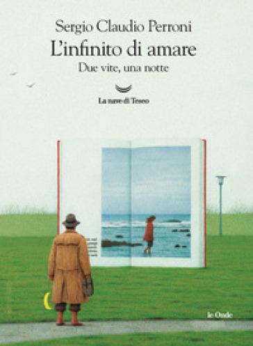 L'infinito di amare. Due vite, una notte - Sergio Claudio Perroni | Jonathanterrington.com