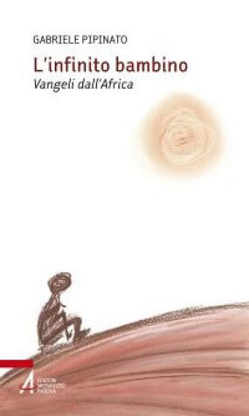 L'infinito bambino. Vangeli dall'Africa