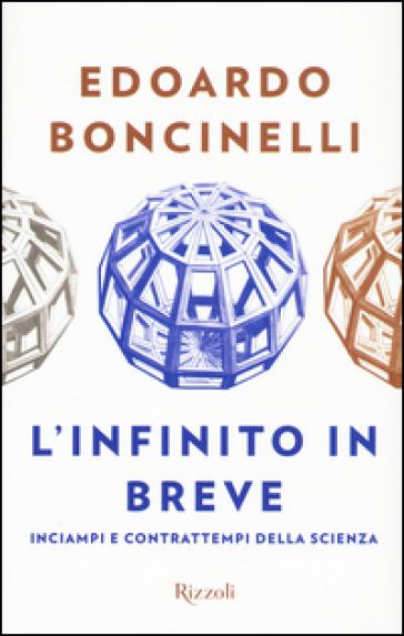 L'infinito in breve. Inciampi e contrattempi della scienza - Edoardo Boncinelli | Rochesterscifianimecon.com