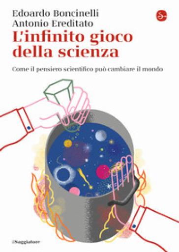 L'infinito gioco della scienza. Come il pensiero scientifico può cambiare il mondo - Edoardo Boncinelli | Thecosgala.com