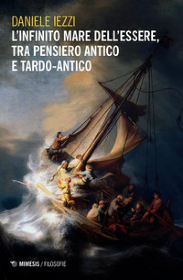 L'infinito mare dell'essere, tra pensiero antico e tardo-antico - Daniele Iezzi |