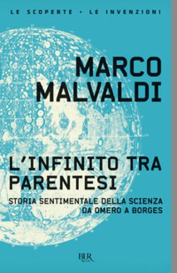 L'infinito tra parentesi. Storia sentimentale della scienza da Omero a Borges - Marco Malvaldi |