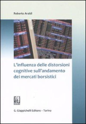 L'influenza delle distorsioni cognitive sull'andamento dei mercati borsistici - Roberto Araldi | Thecosgala.com