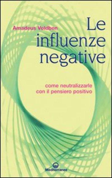 Le influenze negative. Come neutralizzarle con il pensiero positivo - Amadeus Voldben   Thecosgala.com