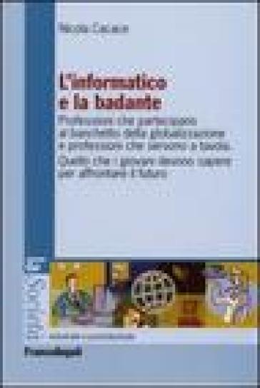 L'informatico e la badante. Professioni che partecipano al banchetto della globalizzazione e professioni che servono a tavola - Nicola Cacace pdf epub