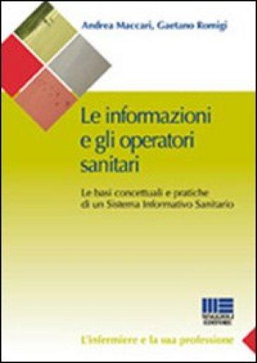 Le informazioni e gli operatori sanitari. Le basi concettuali e pratiche di un sistema informativo sanitario - A. Maccari | Rochesterscifianimecon.com