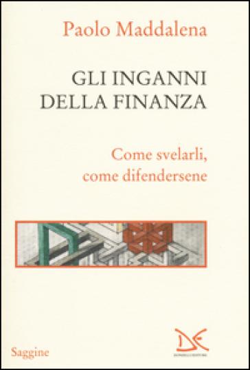 Gli inganni della finanza. Come svelarli, come difendersene - Paolo Maddalena |
