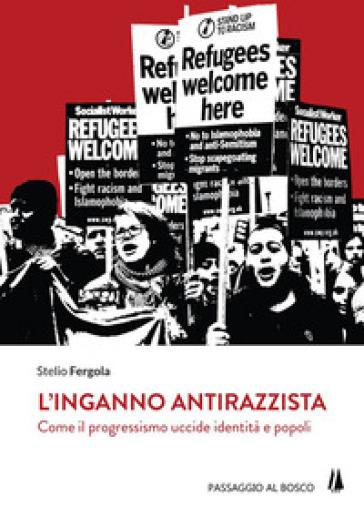 L'inganno antirazzista. Come il progressismo uccide identità e popoli - Stelio Fergola   Rochesterscifianimecon.com