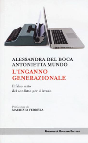 L'inganno generazionale. Il falso mito del conflitto per il lavoro - Alessandra Del Boca |