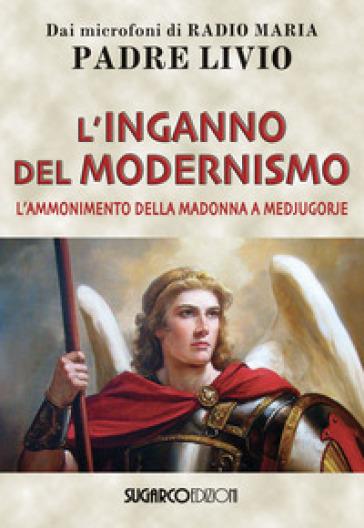 L'inganno del modernismo. L'ammonimento della Madonna a Medjugorje - Livio Fanzaga |