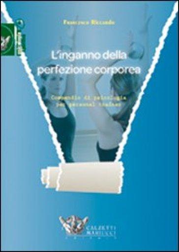 L'inganno della perfezione corporea. Compendio di psicologia per personal trainer - Francesco Riccardo | Rochesterscifianimecon.com
