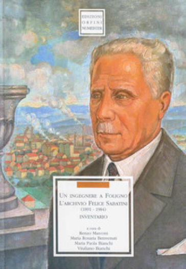 Un ingegnere a Foligno. L'archivio Felice Sabatini 1891-1984). Inventario