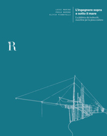 L'ingegnere sopra e sotto il mare. La fabbrica dei trabocchi, macchine per la pesca costiera - Luigi Marino | Ericsfund.org
