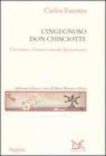 L'ingegnoso Don Chisciotte. Cervantes e il nuovo mondo del romanzo - Carlos Fuentes | Rochesterscifianimecon.com