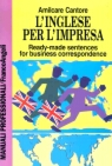 L'inglese per l'impresa. Ready-made sentences for business correspondence