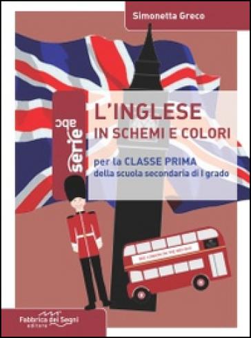 L'inglese in schemi e colori. Per la 1ª classe della Scuola media - Simonetta Greco  